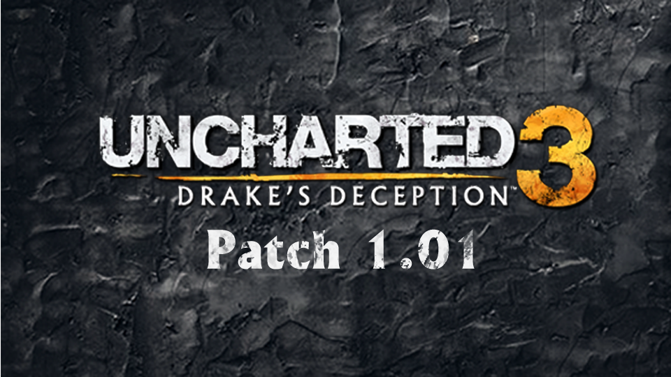 Uncharted 3 - Patch 1.01 Notes