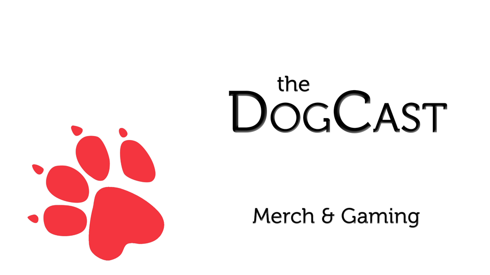 Dogcast Episode 2: Merch and Gaming
