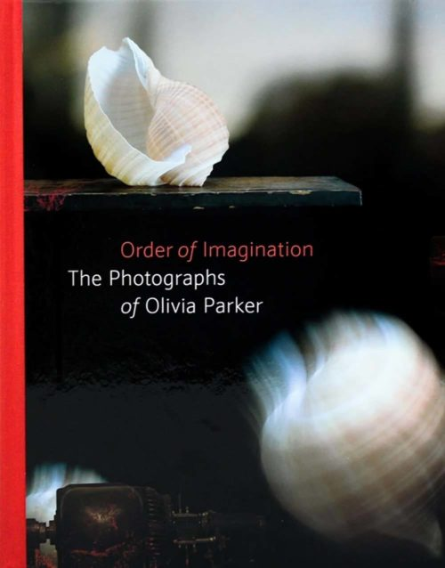 Order of Imagination: The Photographs of Olivia Parker