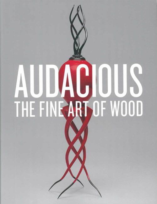 Audacious: The Fine Art of Wood