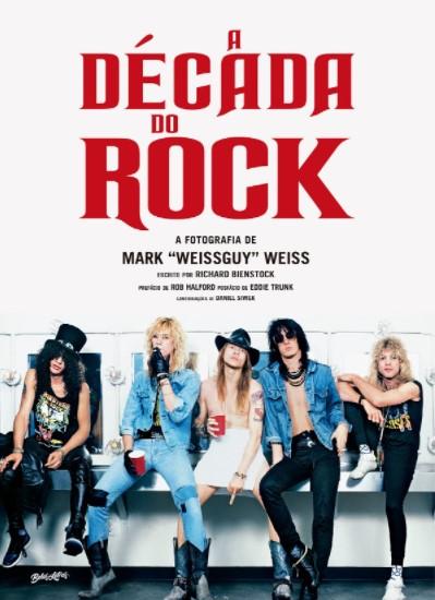 Livro A Década do Rock: A Fotografia de Mark Weissguy Weiss - Editora Belas Letras