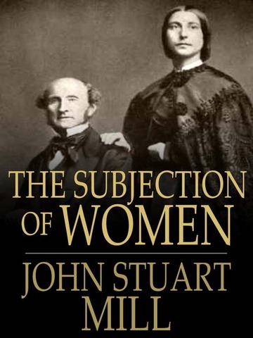 "John Stuart Mill's ""The Subjection of Women"""