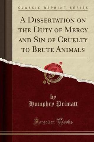 Dissertation on the duty of mercy and sin of cruelty to brute animals (Disertación sobre el deber de misericordia y el pecado de crueldad hacia los animales salvajes)