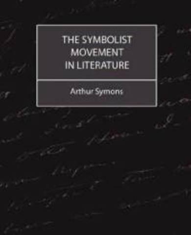Arthur Symons' The Symbolist Movement in Literature