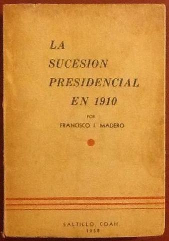 """Francisco I. Madero publicó su obra """"La sucesión presidencial"""""""