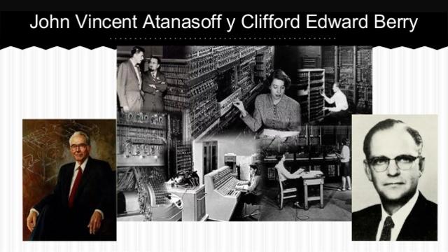 John Vincent Atanasoff y Clifford Edward Berry