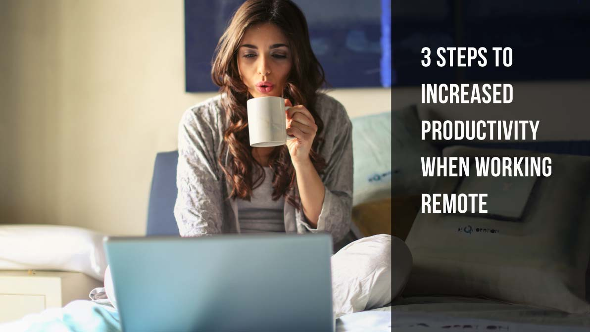 3 Steps to Increased Productivity When Working Remote