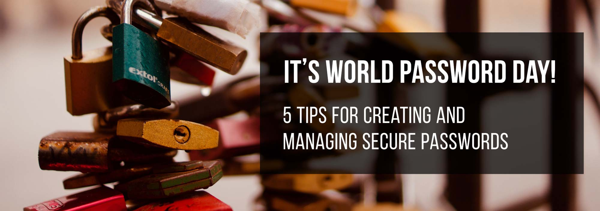 It's World Password Day! 5 Tips for Creating and Managing Secure Passwords