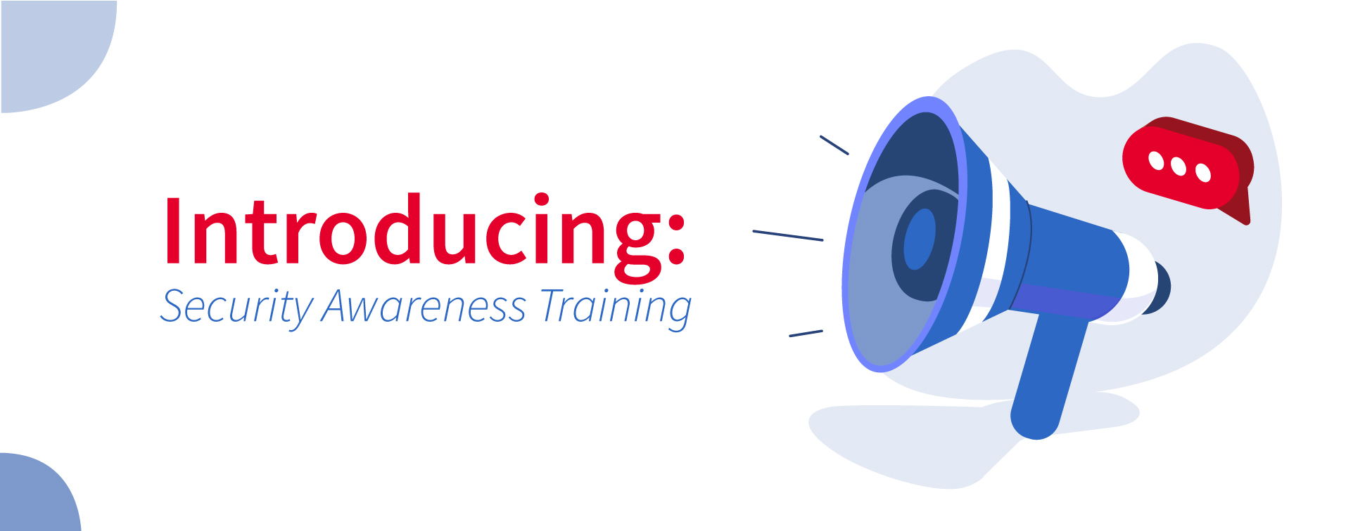 Megaphone with the phrase introducing security awareness training.