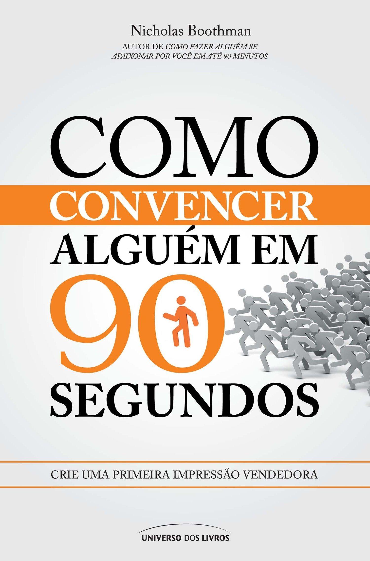 COMO CONVENCER ALGUÉM EM 90 SEGUNDOS: CRIE UMA PRIMEIRA IMPRESSÃO VENCEDORA