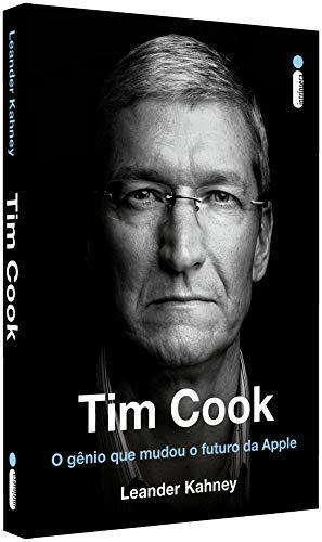 TIM COOK - O GÊNIO QUE MUDOU O FUTURO DA APPLE