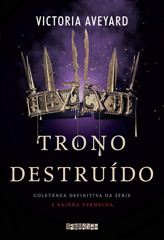 TRONO DESTRUÍDO - COLETÂNEA DEFINITIVA DA SÉRIE A RAINHA VERMELHA