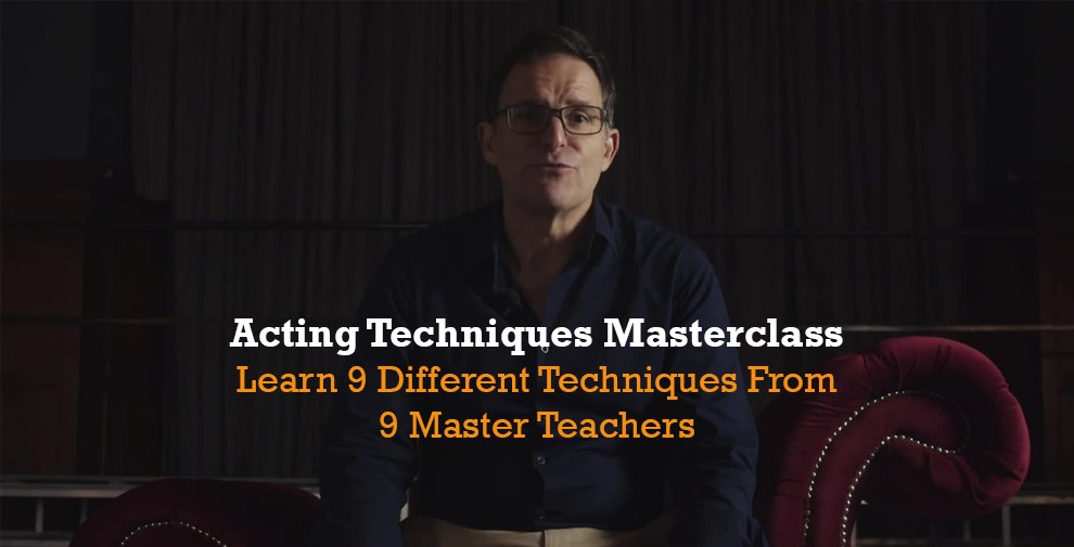 Acting Techniques Masterclass - Learn 9 Different Techniques From 9 Master Teachers - Skillshare