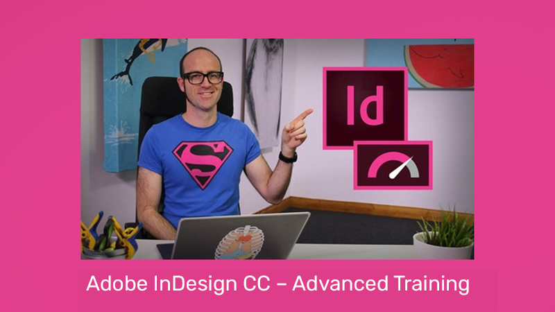 Adobe InDesign CC – Advanced Training (Skillshare)