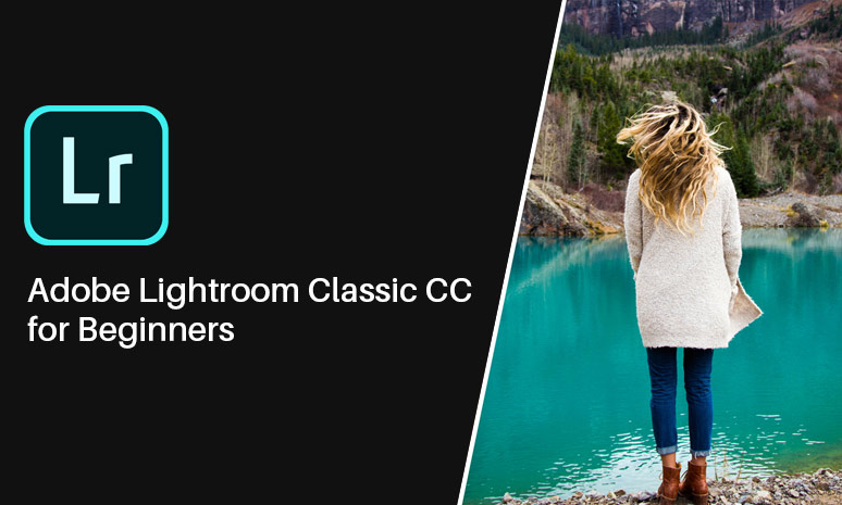 Adobe Lightroom Classic CC for Beginners [CreativeLive]