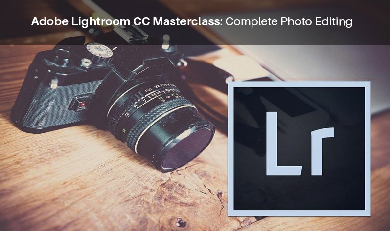 Adobe Lightroom CC Masterclass: Complete Photo Editing Guide [Udemy]