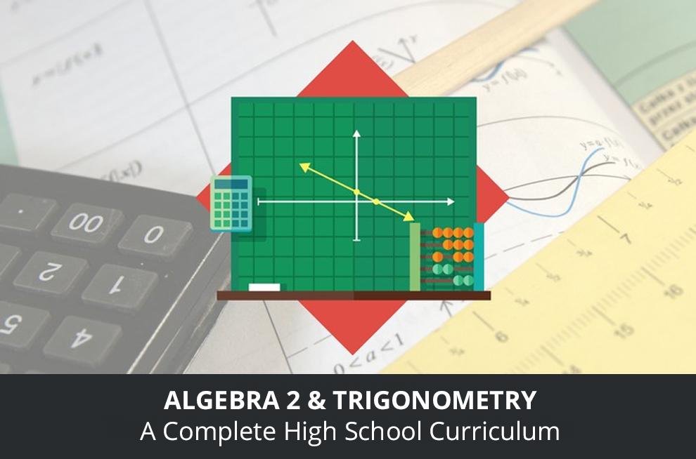 Algebra 2 & Trigonometry: A Complete High School Curriculum [Udemy]