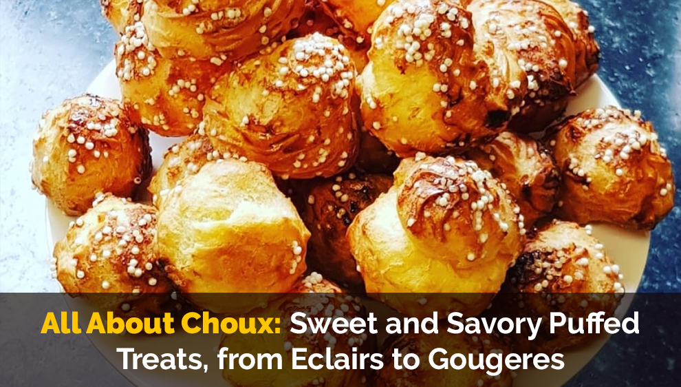 All About Choux: Sweet and Savory Puffed Treats, from Eclairs to Gougeres - Skillshare