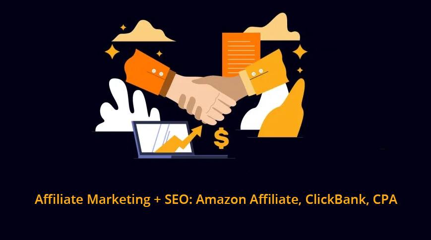 Affiliate Marketing + SEO: Amazon Affiliate, ClickBank, CPA