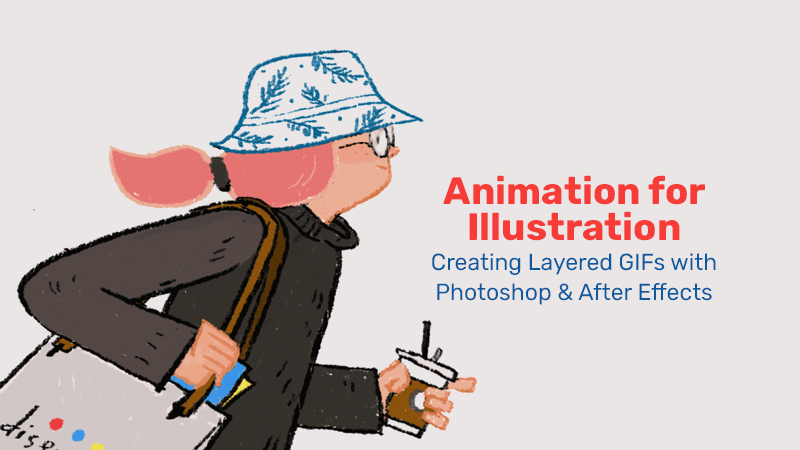 Animation for Illustration: Creating Layered GIFs with Photoshop & After Effects (Skillshare)