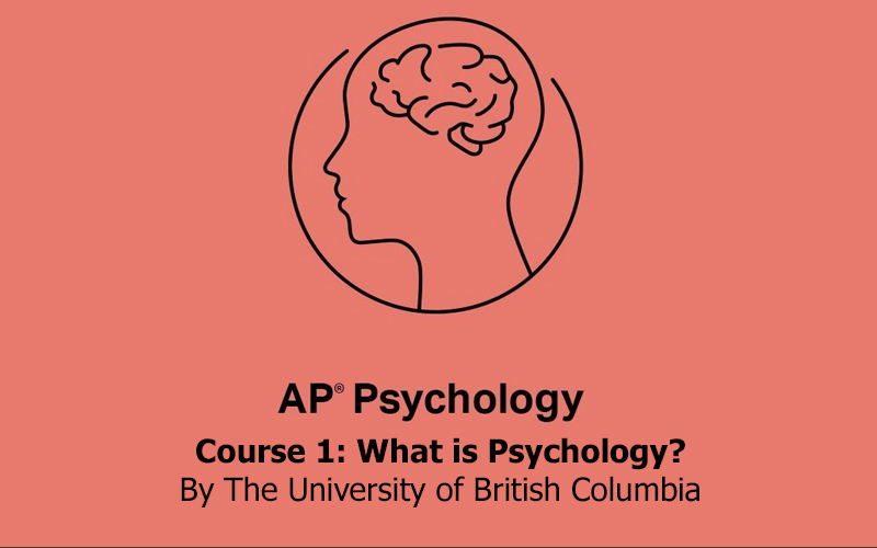 AP® Psychology - Course 1: What is Psychology? By The University of British Columbia