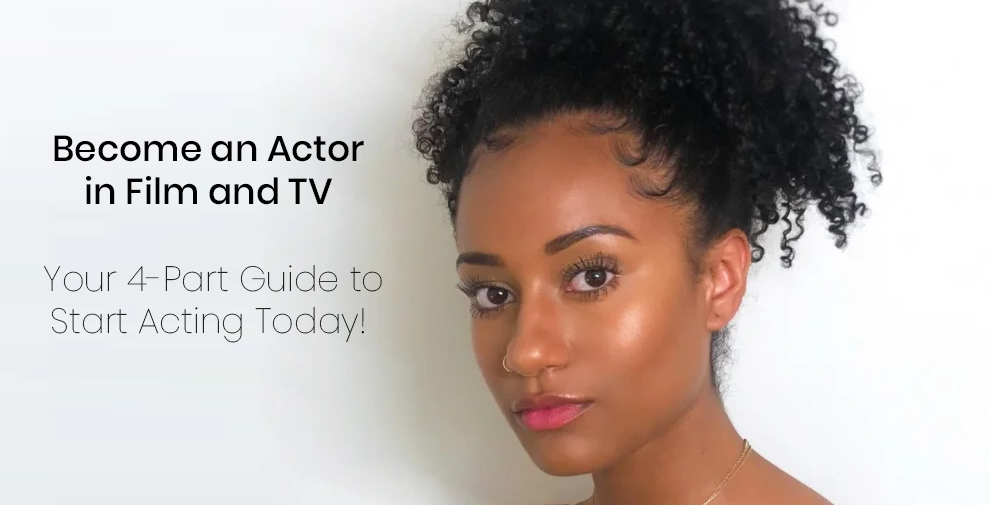 Become an Actor in Film and TV || Your 4-Part Guide to Start Acting Today! - Skillshare