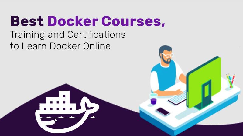 Best Docker Courses, Training and Certifications to Learn Docker Online