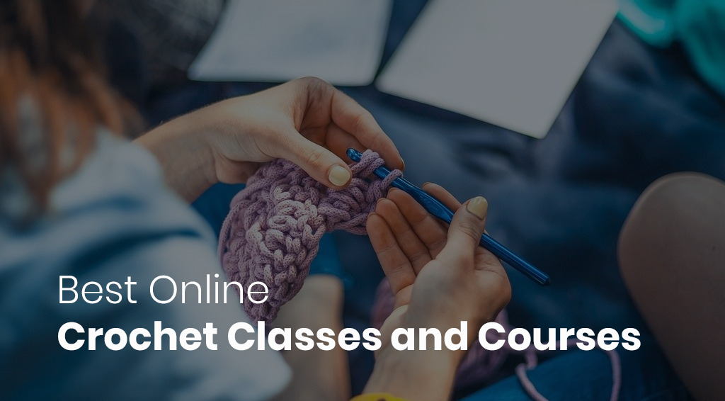 Best Online Crochet Classes and Courses