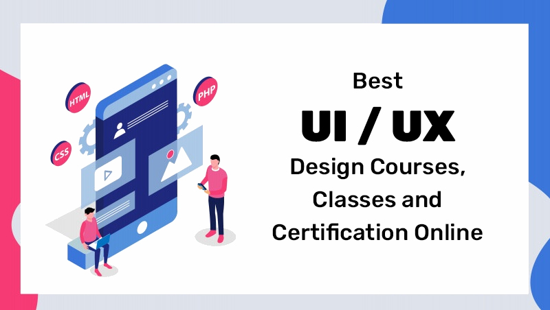 Best UI UX Design Courses, Classes and Certification Online