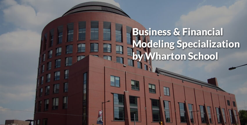 Business & Financial Modeling Specialization by Wharton School