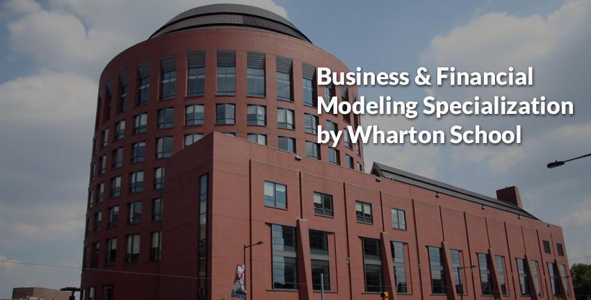 Business & Financial Modeling Specialization by Wharton School