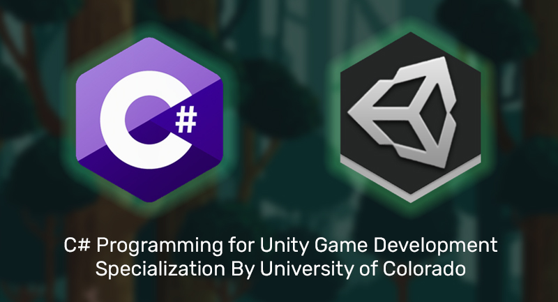 C# Programming for Unity Game Development Specialization By University of Colorado [Coursera]