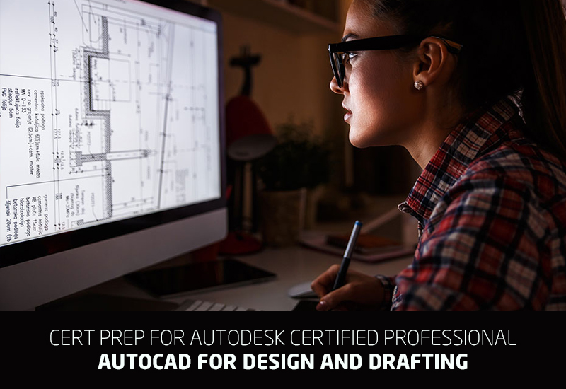 Cert Prep for Autodesk Certified Professional: AutoCAD for Design and Drafting [Autodesk]