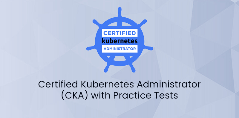 Certified Kubernetes Administrator (CKA) with Practice Tests (Udemy)