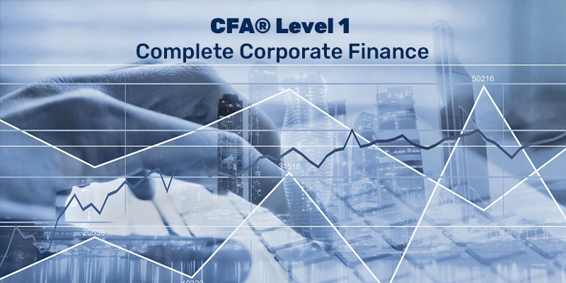 CFA® Level 1 (2020) - Complete Corporate Finance [Udemy]