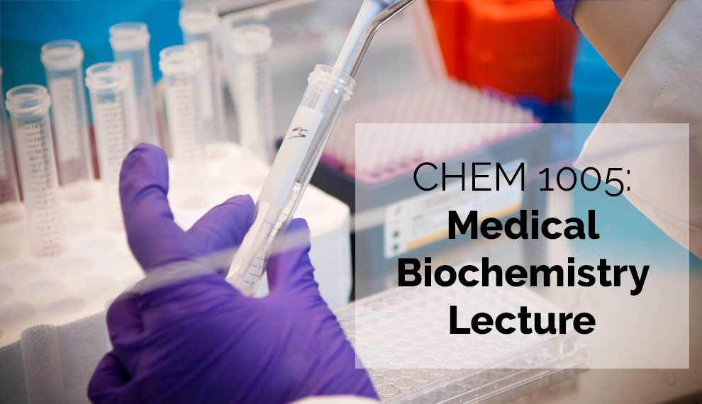 CHEM 1005: Medical Biochemistry Lecture [University of New England]
