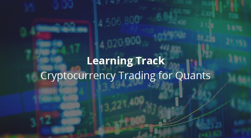 Learning Track: Cryptocurrency Trading for Quants [Quantra]