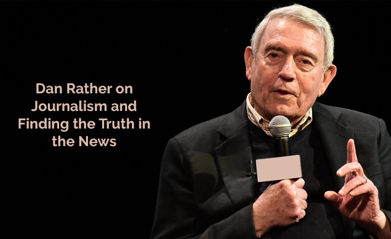 Dan Rather on Journalism and Finding the Truth in the News[ Udemy]