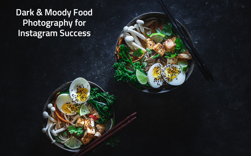 Dark & Moody Food Photography for Instagram Success: Visual Storytelling with Emotional Food Photos (Skillshare)