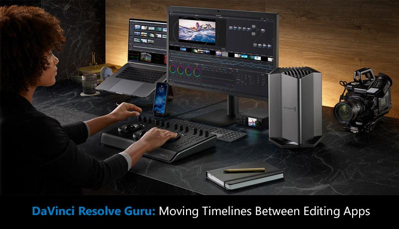 DaVinci Resolve Guru: Moving Timelines Between Editing Apps (Lynda)