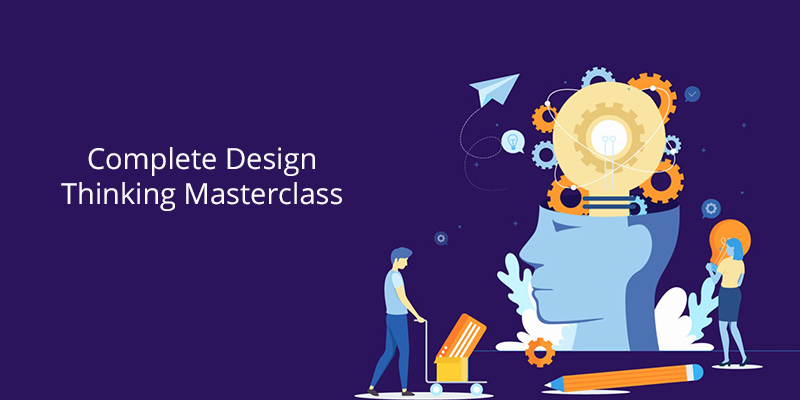 Complete Design Thinking Masterclass [Udemy]