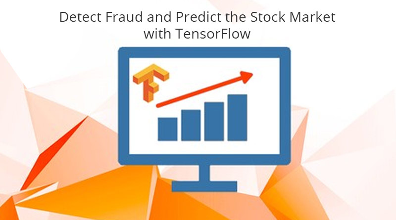 Detect Fraud and Predict the Stock Market with TensorFlow [Udemy]