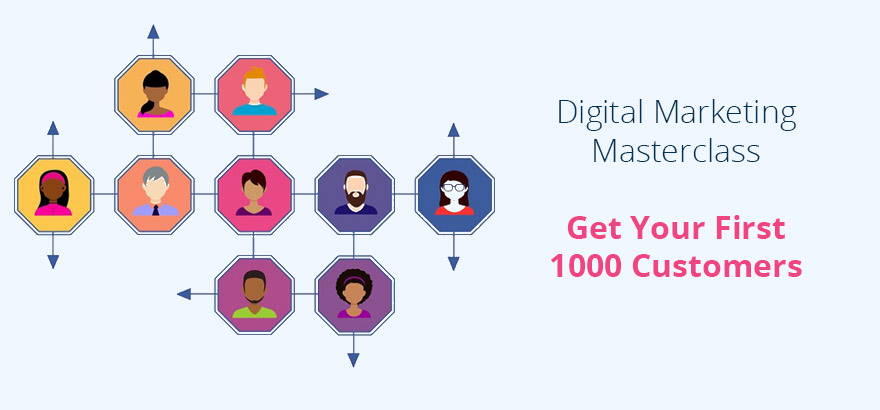 Digital Marketing Masterclass - Get Your First 1000 Customers