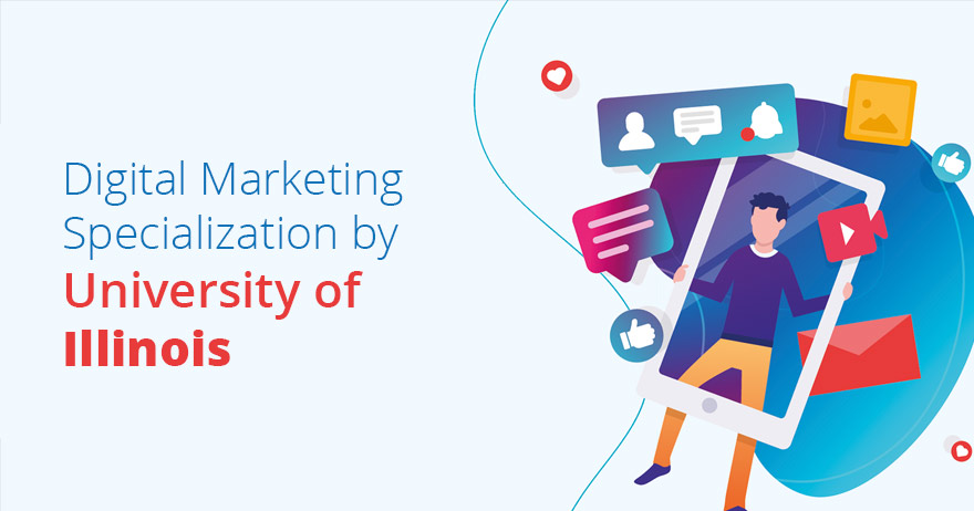 Digital Marketing Specialization by University of Illinois