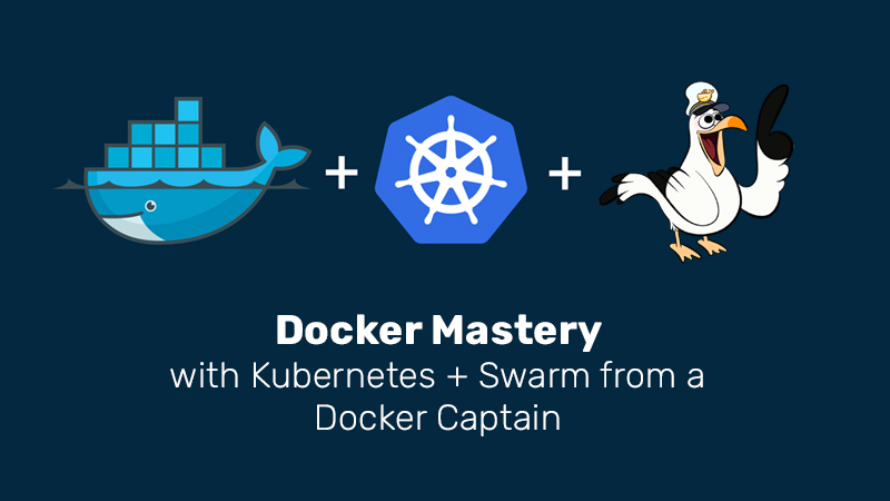 Docker Mastery: with Kubernetes + Swarm from a Docker Captain (Udemy)
