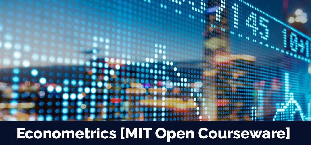 Econometrics [MIT Open Courseware]