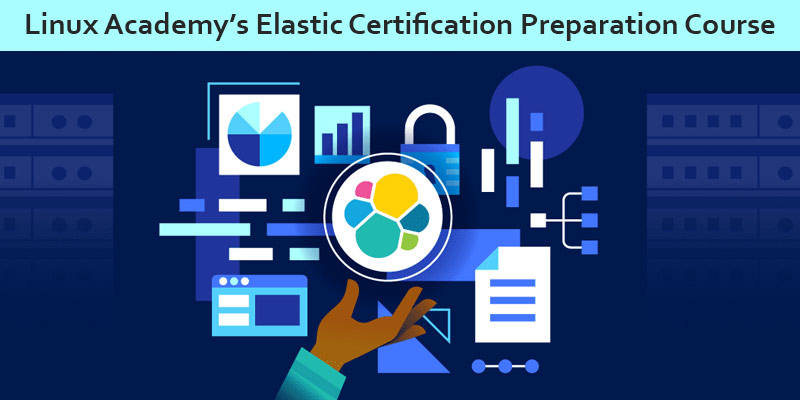 Linux Academy's Elastic Certification Preparation Course [Linux Academy]