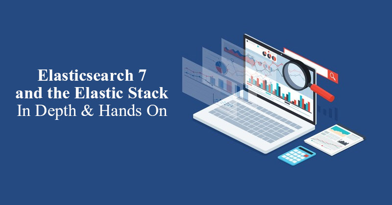 Elasticsearch 7 and the Elastic Stack - In Depth & Hands On! [Udemy]