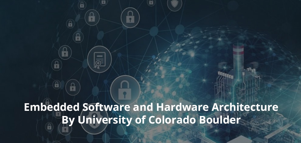 Embedded Software and Hardware Architecture By University of Colorado Boulder [Coursera]
