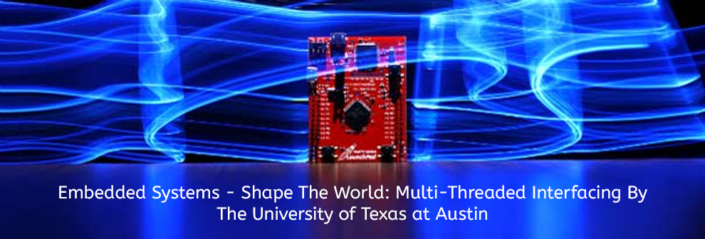 Embedded Systems - Shape The World: Multi-Threaded Interfacing By The University of Texas at Austin [edX]